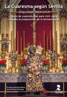 Descargar libros gratis de google books LA CUARESMA SEGÚN SEVILLA de ENRIQUE GUEVARA PEREZ, JESUS ROMERO DORADO (Spanish Edition)
