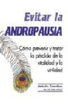 evitar la andropausia: como prevenir y tratar la perdida de la vi talidad y la virilidad-malcolm carruthers-9788479021726
