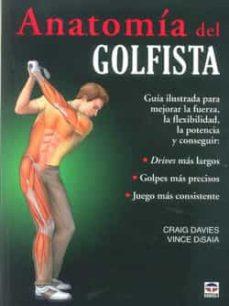 anatomia del golfista: guia ilustrada para mejorar la fuerza, la flexibilidad, la potencia-craig davies-vince disaia-9788479028626