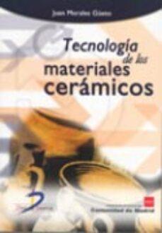 Foros ebooks gratis descargar TECNOLOGIA DE LOS MATERIALES CERAMICOS de JUAN MORALES GÜETO en español