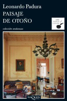 Ebooks descargas gratuitas de google PAISAJE DE OTOÑO  (4ª ED.) FB2 (Spanish Edition) de LEONARDO PADURA