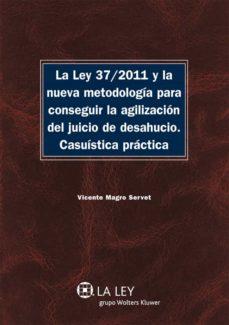 la ley 37/2011 y la nueva metodología para conseguir la agilización del juicio de desahucio (ebook)-9788490200926