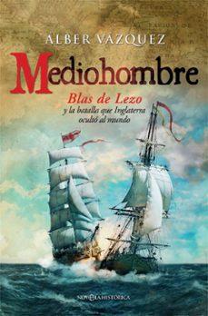 Descargar libros en linea pdf gratis. MEDIOHOMBRE: BLAS DE LEZO Y LA BATALLA QUE INGLATERRA OCULTO AL MUNDO PDB 9788490605226 (Spanish Edition)