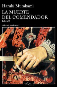 Descarga de audiolibros gratuitos en línea LA MUERTE DEL COMENDADOR (LIBRO 2) 9788490666326 de HARUKI MURAKAMI PDB en español