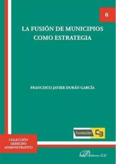 la fusion de municipios como estrategia-francisco javier dur�n garc�a-9788490858226