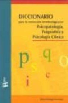 Descargar DICCIONARIO PARA LA CORRECCION TERMINOLOGICA EN PSICOPATOLOGIA, P SIQUIATRIA Y PSICOLOGIA CLINICA gratis pdf - leer online