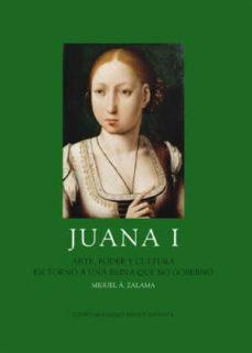 juana i: arte, poder y cultura en torno a una reina que no gobern o-miguel angel zalama rodriguez-9788493677626
