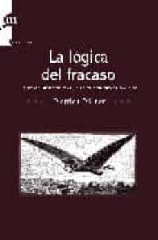 la logica del fracaso: la toma de decisiones en las situaciones c omplejas-d. dorner-9788493711726