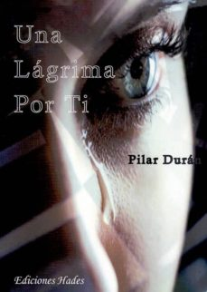 Una Lagrima Por Ti Pilar Duran Comprar Libro 9788493974626