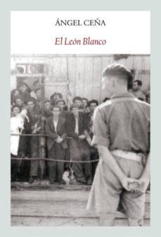 Libros electrónicos gratuitos para descargar en la tableta de Android EL LEÓN BLANCO en español 9788494302626 de ANGEL CEÑA