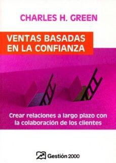 ventas basadas en la confianza: crear relaciones a largo plazo co n la colaboracion de los clientes-charles h. green-9788496612426