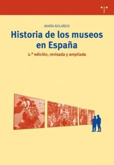 historia de los museos en españa (2ªed)-maria jesus bolaños atienzi-9788497043526