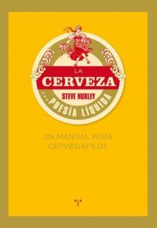la cerveza: poesia liquida ( 2ª edicion). un manual para cervesia filos-steve huxley-9788497045926