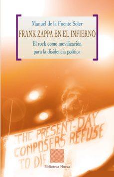 Descargar FRANK ZAPPA EN EL INFIERNO : EL ROCK COMO MOVILIZACION PARA LA DI SIDENCIA POLITICA gratis pdf - leer online