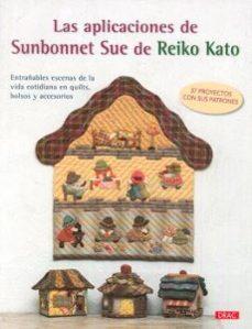 Descargas gratuitas de audiolibros en francés LAS APLICACIONES DE SUNBONNET SUE: ENTRAÑABLES ESCENAS DE LA VIDA COTIDIANA EN QUILTS, BOLSOS Y ACCESORIOS 9788498745726 de REIKO KATO (Literatura española)