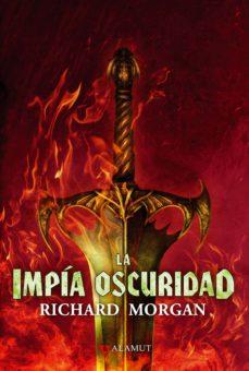 Descarga gratis los libros en formato pdf. LA IMPIA OSCURIDAD (TIERRA DE HEROES 3) en español de RICHARD MORGAN 9788498891126