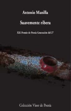 Libros digitales gratis descargables SUAVEMENTE RIBERA (Literatura española) de ANTONIO MANILLA RTF MOBI DJVU