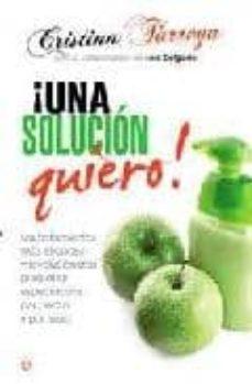 ¡una solucion quiero!: los tratamientos mas eficaces y revolucion arios para estar espectacular por dentro y por fuera-cristina tarrega-9788499700526