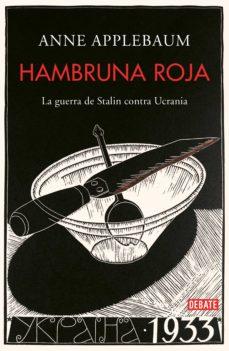 hambruna roja: la guerra de stalin contra ucrania-anne applebaum-9788499929026