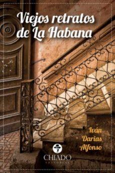 viejos retratos de la habana-ivan darias alfonso-9789895192526