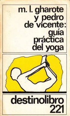 GUÍA PRÁCTICA DEL YOGA - M. L.; DE VICENTE, PEDRO GHAROTE | Adahalicante.org