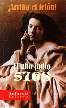 ARRIBA EL TELÓN! EL AÑO JUDÍO 5768 - HORACIO KOHAN (ED.)   Triangledh.org