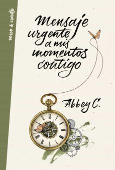 mensaje urgente a mis momentos contigo (ebook)-abbey c-9788403516236