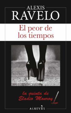 Descarga gratuita de libros en español. EL PEOR DE LOS TIEMPOS (SERIE ELADIO MONROY 5) MOBI FB2 iBook