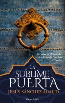 Descargar libros de electrónica gratis LA SUBLIME PUERTA iBook PDF en español de JESUS SANCHEZ ADALID