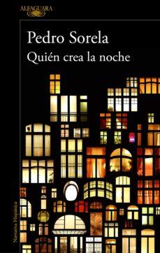 Descargar google book como pdf QUIÉN CREA LA NOCHE  9788420435336 de PEDRO SORELA (Spanish Edition)