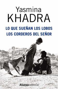 Rapidshare descargar libros en pdf LO QUE SUEÑAN LOS LOBOS; LOS CORDEROS DEL SEÑOR (Spanish Edition) 9788420695136 de YASMINA KHADRA
