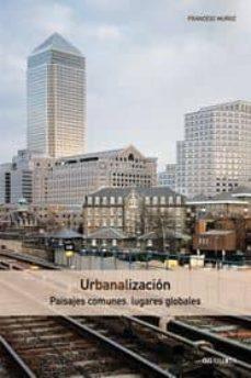 urbanalizacion: paisajes comunes, lugares globales-francesc muñoz-9788425218736