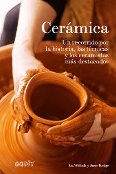 ceramica: un recorrido por la historia, las tecnicas y los ceramistas mas destacados-liz wilhide-susie hodge-9788425230936