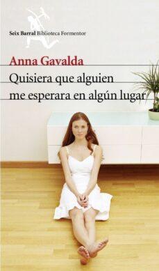 Libro pdf descargar QUISIERA QUE ALGUIEN ME ESPERARA EN ALGUN LUGAR (Literatura española) de ANNA GAVALDA MOBI CHM