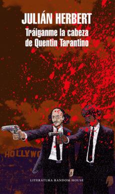 Descargas de libros electrónicos gratis en línea TRÁIGANME LA CABEZA DE QUENTIN TARANTINO de JULIAN HERBERT 9788439734536 PDF