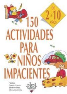 150 actividades para niños impacientes-nanon gardin-9788446011736