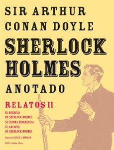 Descarga gratuita para ebook SHERLOCK HOLMES ANOTADO. RELATOS II (EL REGRESO DE SHERLOCK HOLME S; SU ULTIMO SALUDO; EL LIBRO DE CASOS DE SHERLOCK HOLMES) de ARTHUR CONAN DOYLE