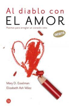 Asdmolveno.it Al Diablo Con El Amor: Poemas Para Arreglar Un Corazon Roto Image