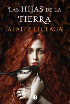 Descarga los libros más vendidos LAS HIJAS DE LA TIERRA de ALAITZ LECEAGA en español 9788466666336