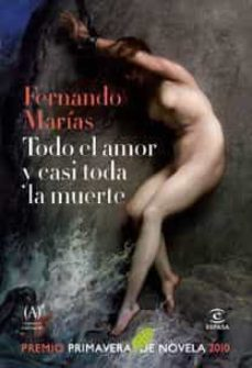 todo el amor y casi toda la muerte (premio primavera de novela 20 10)-fernando marias-9788467033236