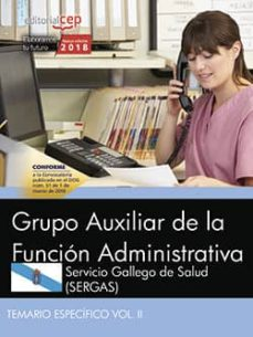 grupo auxiliar de la función administrativa. servicio gallego de salud (sergas). temario específico vol. ii-9788468195636