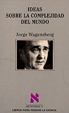 ideas sobre la complejidad del mundo-jorge wagensberg-9788472234536