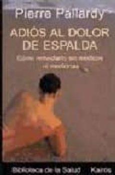 Descarga gratuita de libros electrónicos para itouch ADIOS AL DOLOR DE ESPALDA: COMO REMEDIARLO SIN MEDIOS NI MEDICINA S 9788472455436