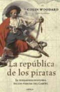 la republica de los piratas: la verdadera historia de los pirates del caribe-colin woodard-9788474239836