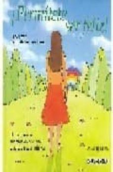 ¡permitete ser feliz! (2ª ed.): el secreto de la dicha cotidiana, un camino de superacion personal y autodescubrimiento-carlos escudero-9788475564036
