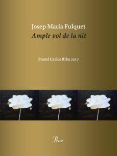 ample vol de la nit (premi carles riba 2018)-josep maria fulquet i vidal-9788475887036