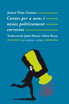 Descargar libros a I Pod CONTES PER A NENS I NENES POLITICAMENT CORRECTES (19ª ED.) PDB de JAMES FINN GARNER in Spanish 9788477271536