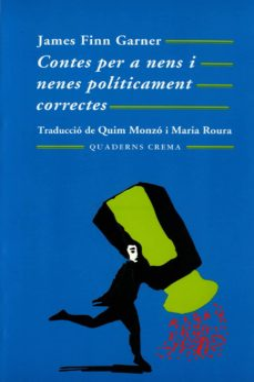 Libro gratis en línea descarga gratuita CONTES PER A NENS I NENES POLITICAMENT CORRECTES (19ª ED.) (Spanish Edition) de JAMES FINN GARNER