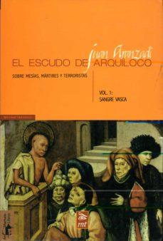 el escudo de arquiloco. sangre vasca (vol. i): sobre mesias, mart ires y terroristas-juan aranzadi-9788477747536