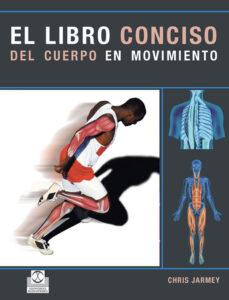 libro conciso del cuerpo en movimiento-chris jarmey-9788480190336